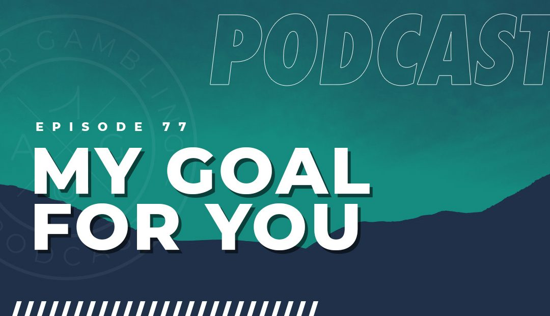 AG 077: My Goal for You